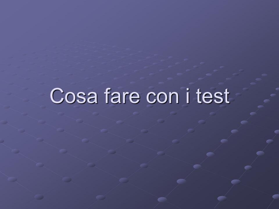 Un test è uno strumento e un prodotto scientifico e commerciale Un test si può costruire Un test si può adattare Un test si può validare Un test si può utilizzare