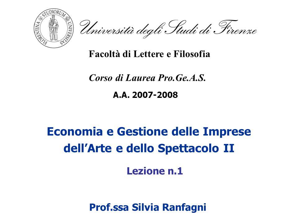 Economia e Gestione delle Imprese dellArte e dello Spettacolo II A.A. 2007-2008 Facoltà di Lettere e Filosofia Corso di Laurea Pro.Ge.A.S. Prof.ssa Si