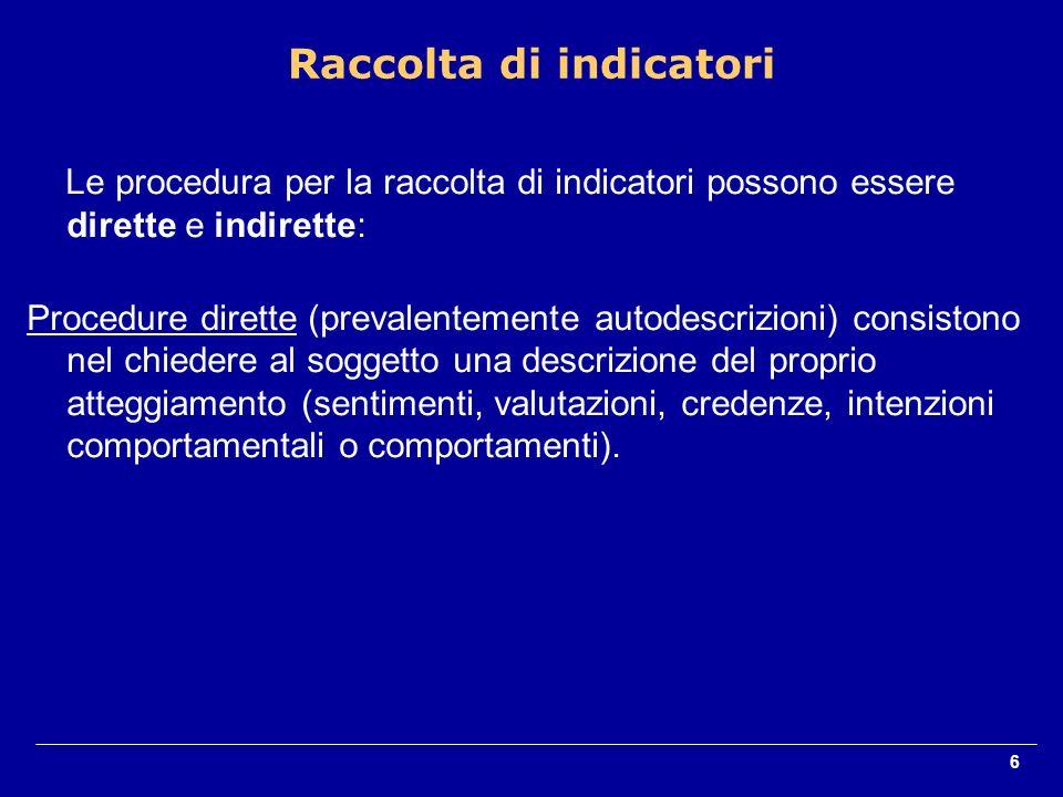 6 Le procedura per la raccolta di indicatori possono essere dirette e indirette: Procedure dirette (prevalentemente autodescrizioni) consistono nel ch