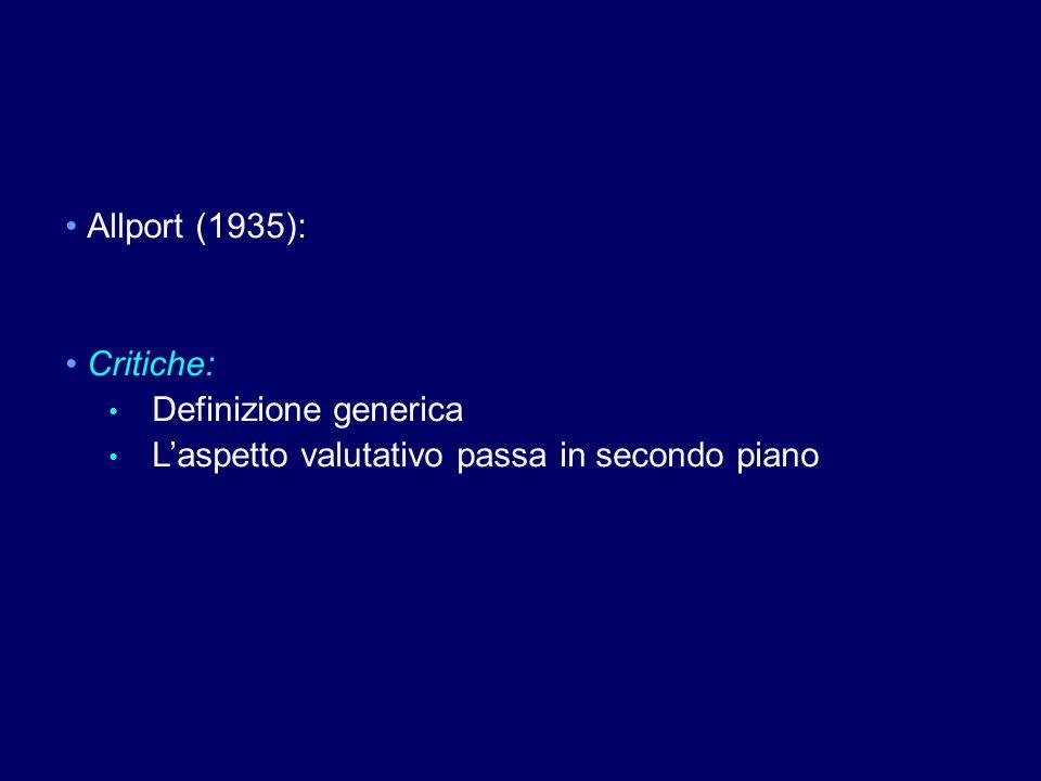 Allport (1935): Critiche: Definizione generica Laspetto valutativo passa in secondo piano
