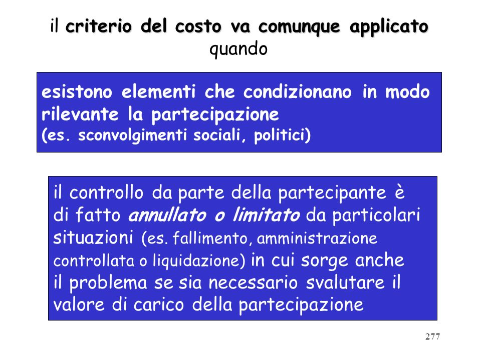 277 criterio del costo va comunque applicato il criterio del costo va comunque applicato quando esistono elementi che condizionano in modo rilevante l