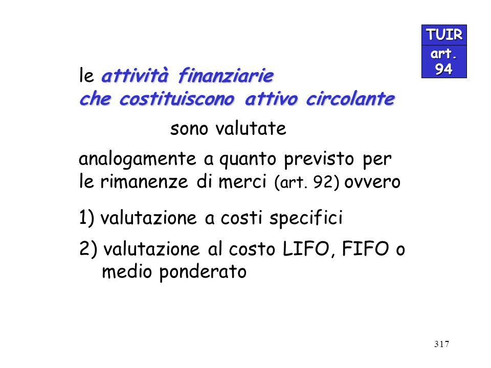 317 TUIR art.94 attività finanziarie le attività finanziarie che costituiscono attivo circolante sono valutate analogamente a quanto previsto per le r