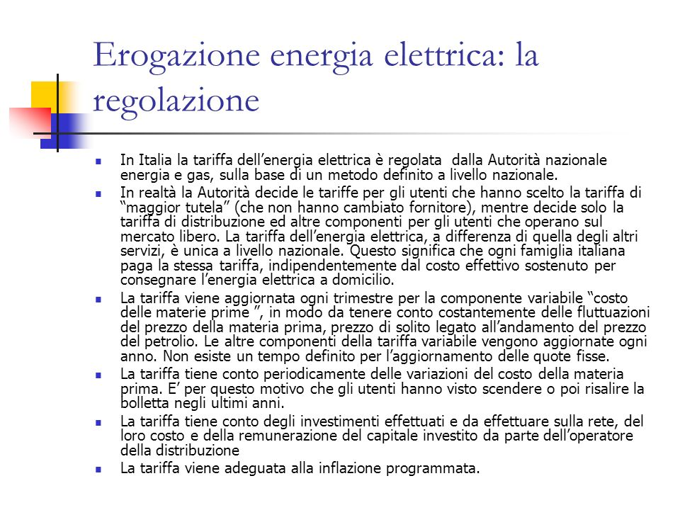 Erogazione energia elettrica: la regolazione In Italia la tariffa dellenergia elettrica è regolata dalla Autorità nazionale energia e gas, sulla base