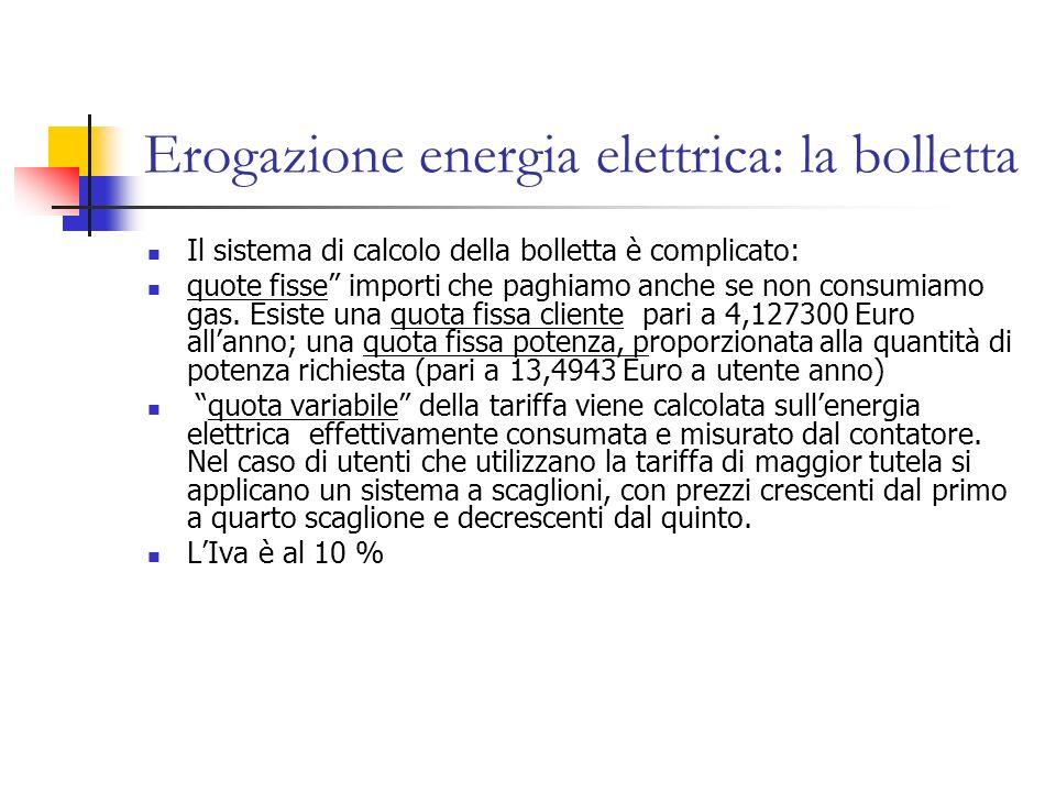 Erogazione energia elettrica: la bolletta Il sistema di calcolo della bolletta è complicato: quote fisse importi che paghiamo anche se non consumiamo