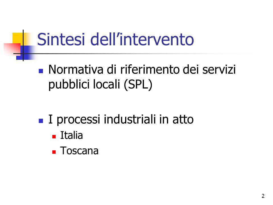 2 Sintesi dellintervento Normativa di riferimento dei servizi pubblici locali (SPL) I processi industriali in atto Italia Toscana