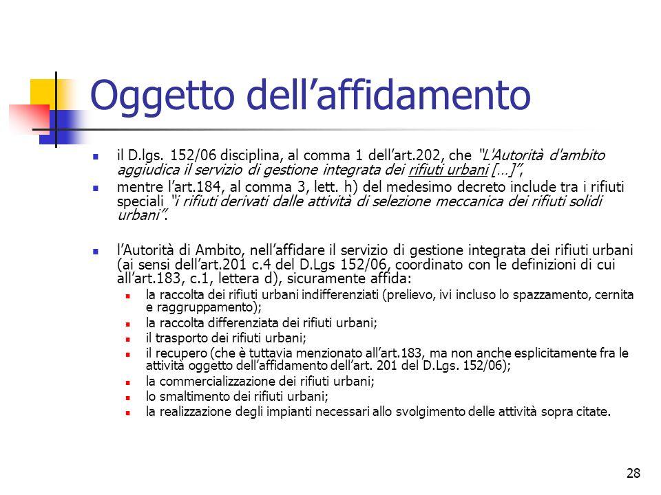 28 Oggetto dellaffidamento il D.lgs. 152/06 disciplina, al comma 1 dellart.202, che L'Autorità d'ambito aggiudica il servizio di gestione integrata de