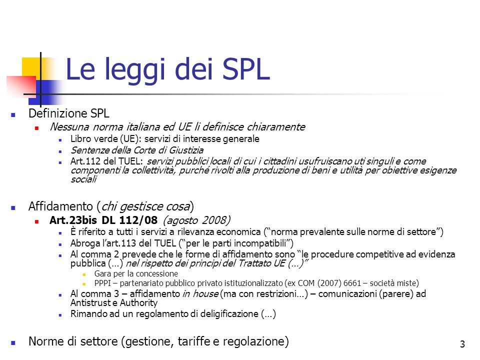 3 Le leggi dei SPL Definizione SPL Nessuna norma italiana ed UE li definisce chiaramente Libro verde (UE): servizi di interesse generale Sentenze dell