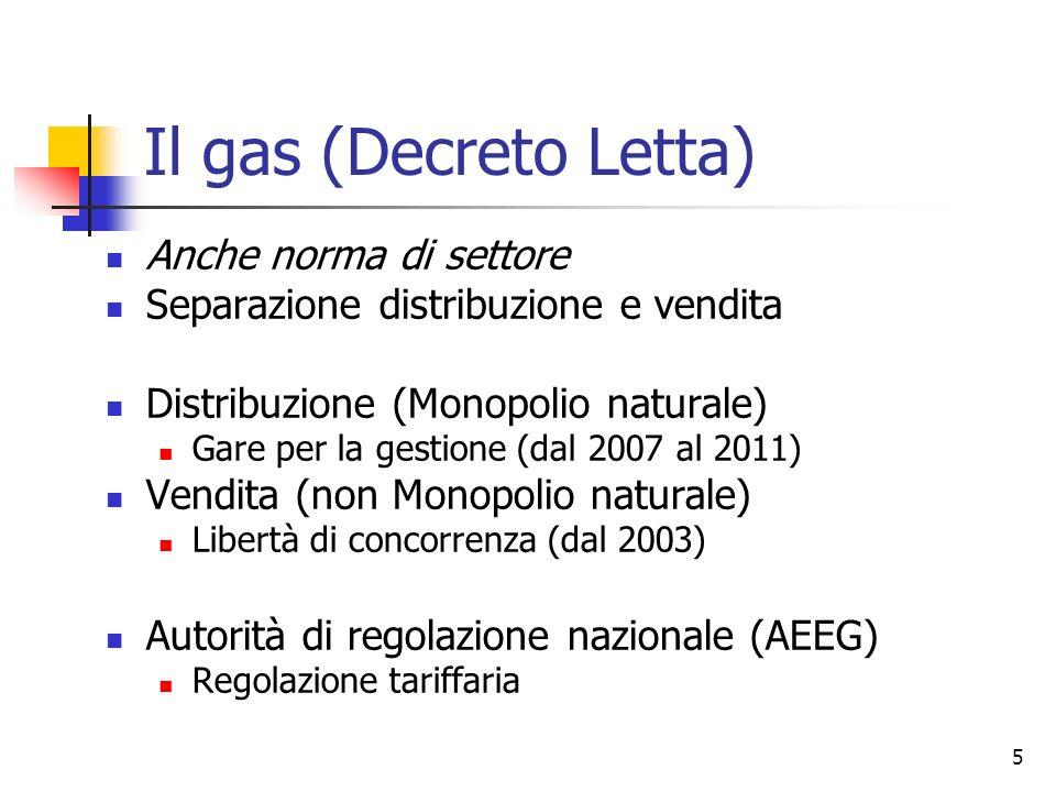 5 Il gas (Decreto Letta) Anche norma di settore Separazione distribuzione e vendita Distribuzione (Monopolio naturale) Gare per la gestione (dal 2007