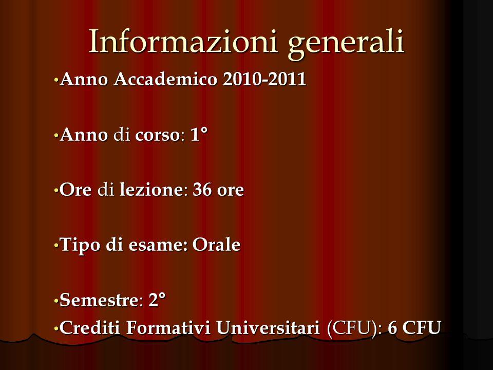 Informazioni generali Anno Accademico 2010-2011 Anno Accademico 2010-2011 Anno di corso : 1° Anno di corso : 1° Ore di lezione : 36 ore Ore di lezione