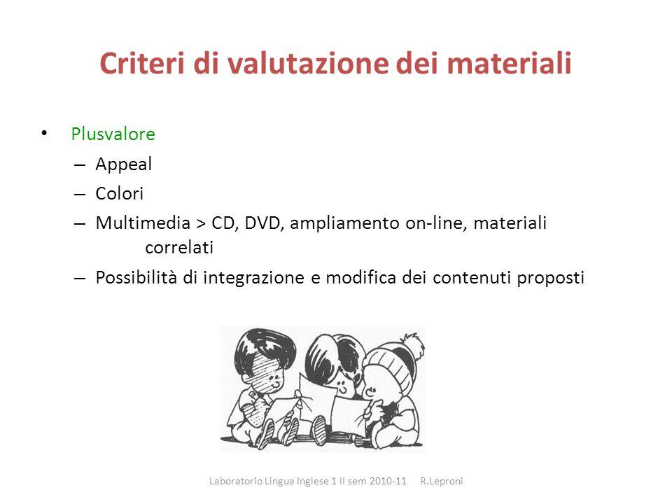 Criteri di valutazione dei materiali Plusvalore – Appeal – Colori – Multimedia > CD, DVD, ampliamento on-line, materiali correlati – Possibilità di integrazione e modifica dei contenuti proposti Laboratorio Lingua Inglese 1 II sem 2010-11 R.Leproni