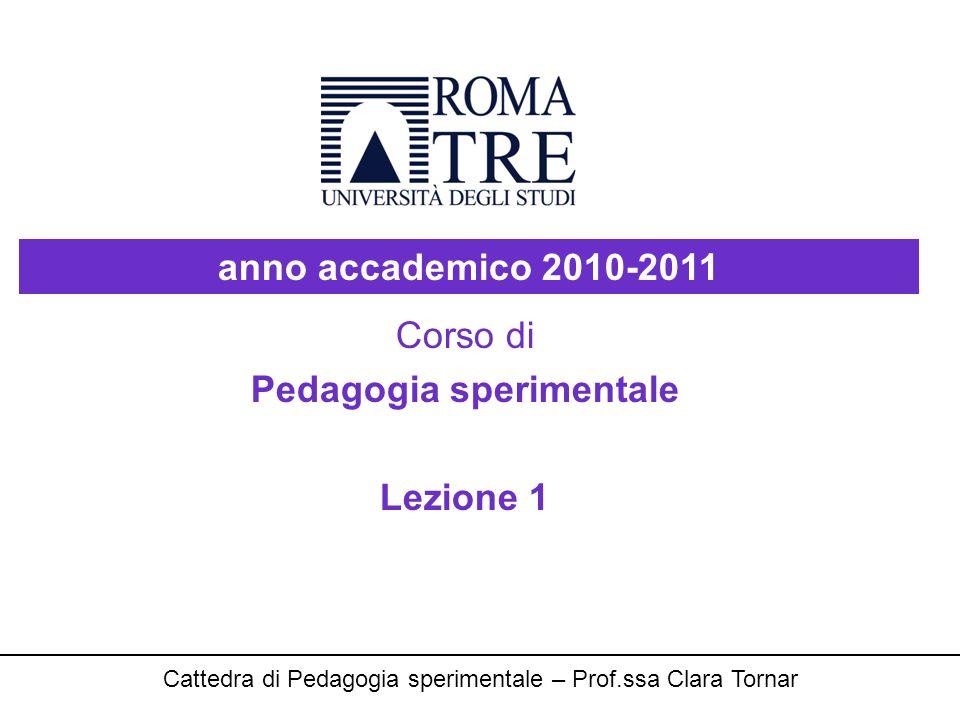 Corso di Pedagogia sperimentale Lezione 1 anno accademico 2010-2011 Cattedra di Pedagogia sperimentale – Prof.ssa Clara Tornar