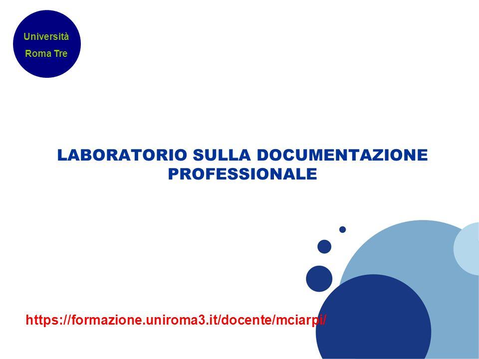 LABORATORIO SULLA DOCUMENTAZIONE PROFESSIONALE Università Roma Tre https://formazione.uniroma3.it/docente/mciarpi/