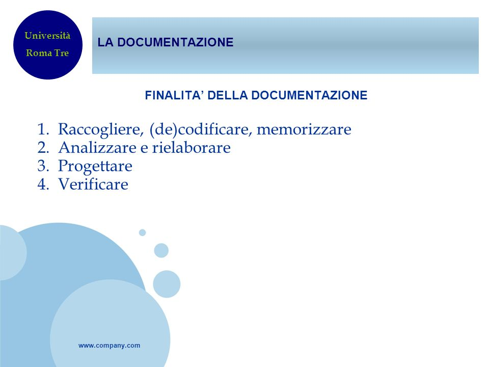 www.company.com LA DOCUMENTAZIONE FINALITA DELLA DOCUMENTAZIONE 1. Raccogliere, (de)codificare, memorizzare 2. Analizzare e rielaborare 3. Progettare