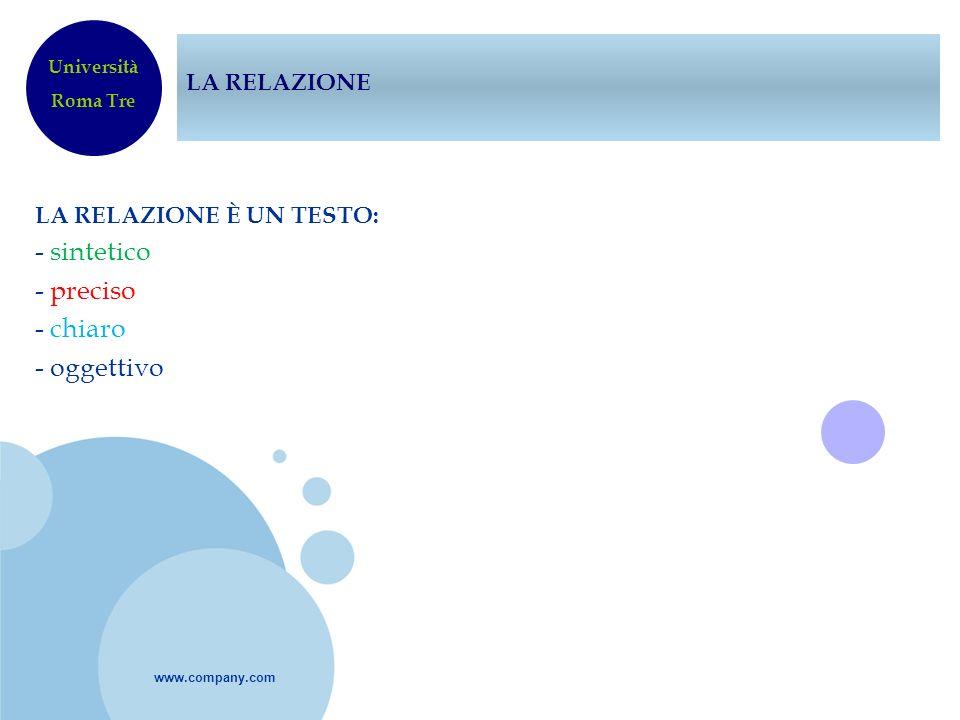 www.company.com LA RELAZIONE LA RELAZIONE È UN TESTO: - sintetico - preciso - chiaro - oggettivo Università Roma Tre