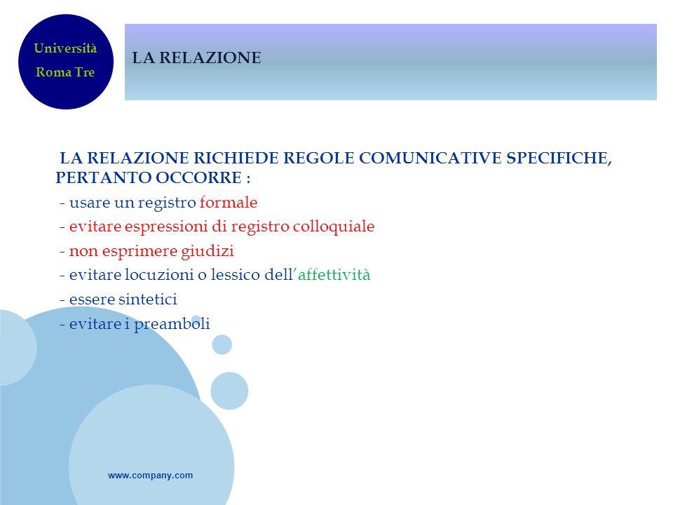 www.company.com LA RELAZIONE LA RELAZIONE RICHIEDE REGOLE COMUNICATIVE SPECIFICHE, PERTANTO OCCORRE : - usare un registro formale - evitare espression