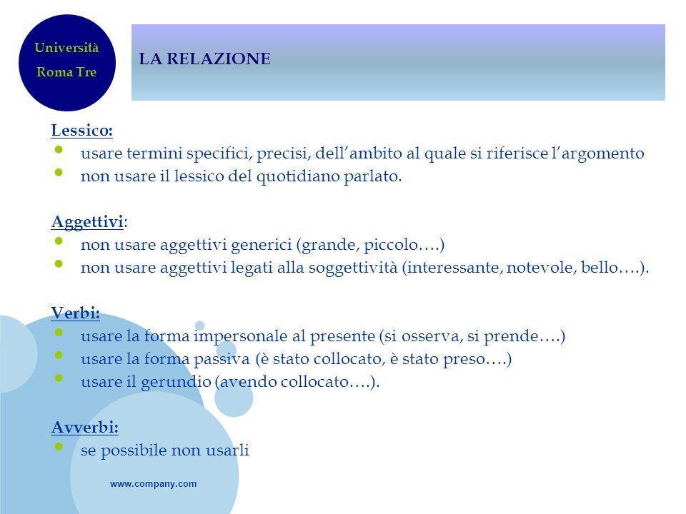www.company.com LA RELAZIONE Lessico: usare termini specifici, precisi, dellambito al quale si riferisce largomento non usare il lessico del quotidian