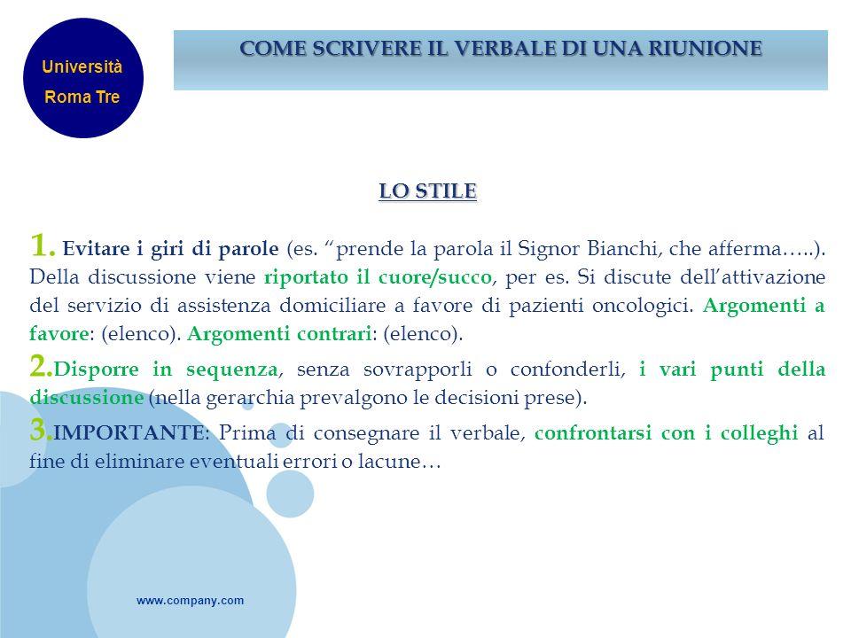 www.company.com COME SCRIVERE IL VERBALE DI UNA RIUNIONE LO STILE 1. Evitare i giri di parole (es. prende la parola il Signor Bianchi, che afferma…..)