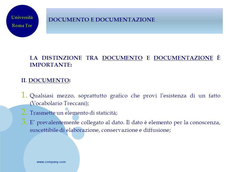 www.company.com DOCUMENTO E DOCUMENTAZIONE LA DISTINZIONE TRA DOCUMENTO E DOCUMENTAZIONE È IMPORTANTE: IL DOCUMENTO: 1. Qualsiasi mezzo, soprattutto g
