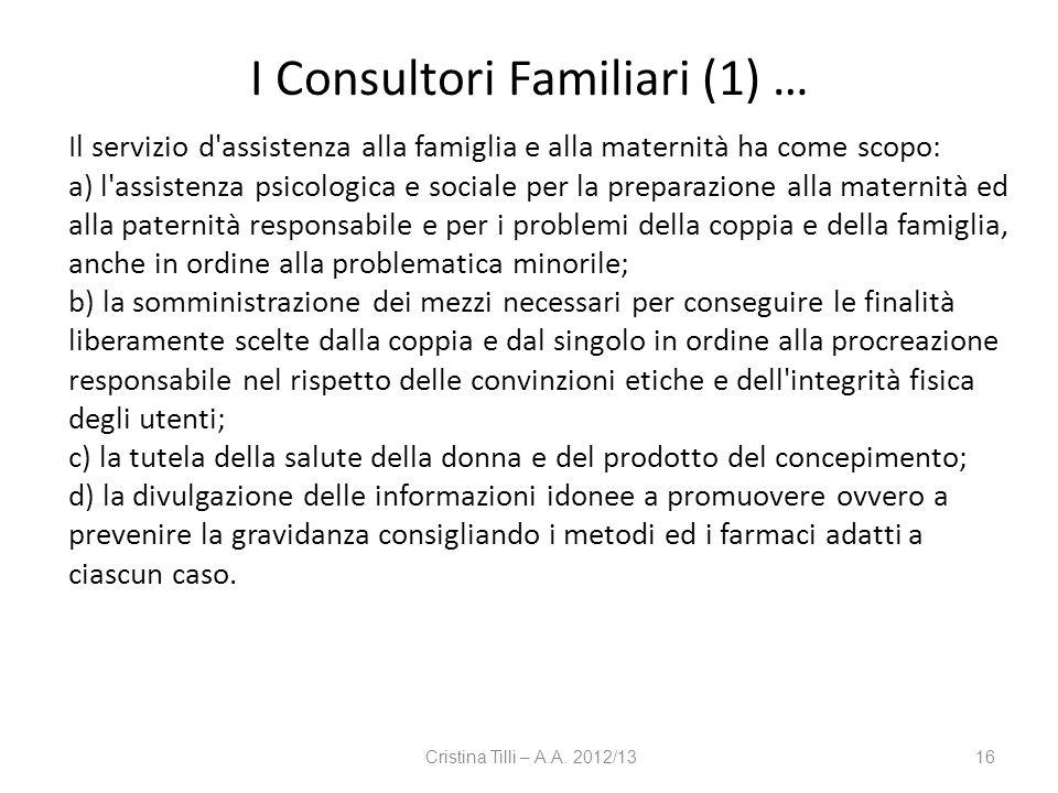 I Consultori Familiari (1) … Il servizio d'assistenza alla famiglia e alla maternità ha come scopo: a) l'assistenza psicologica e sociale per la prepa