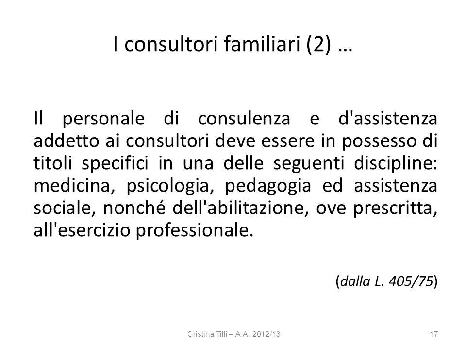 I consultori familiari (2) … Il personale di consulenza e d'assistenza addetto ai consultori deve essere in possesso di titoli specifici in una delle