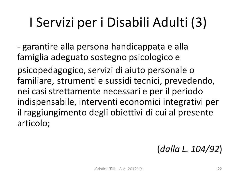 I Servizi per i Disabili Adulti (3) - garantire alla persona handicappata e alla famiglia adeguato sostegno psicologico e psicopedagogico, servizi di