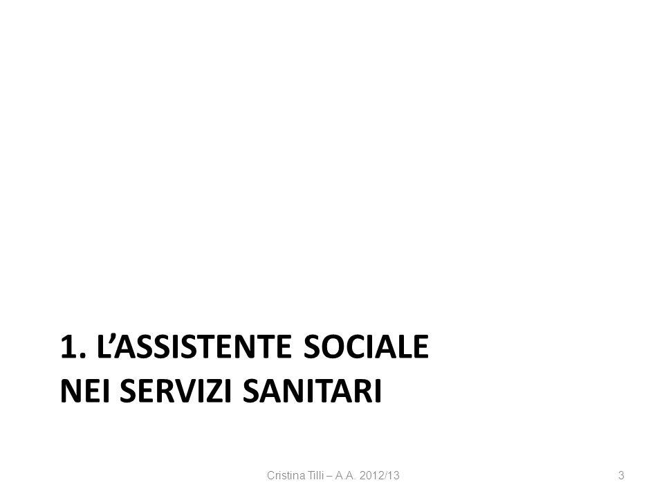 1. LASSISTENTE SOCIALE NEI SERVIZI SANITARI Cristina Tilli – A.A. 2012/133