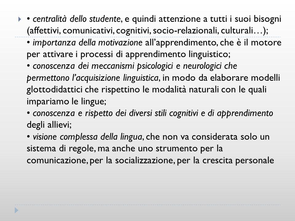 centralità dello studente, e quindi attenzione a tutti i suoi bisogni (affettivi, comunicativi, cognitivi, socio-relazionali, culturali…); importanza