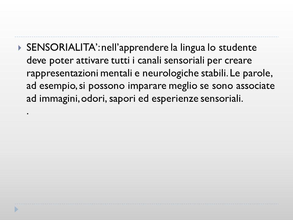 SENSORIALITA: nellapprendere la lingua lo studente deve poter attivare tutti i canali sensoriali per creare rappresentazioni mentali e neurologiche st