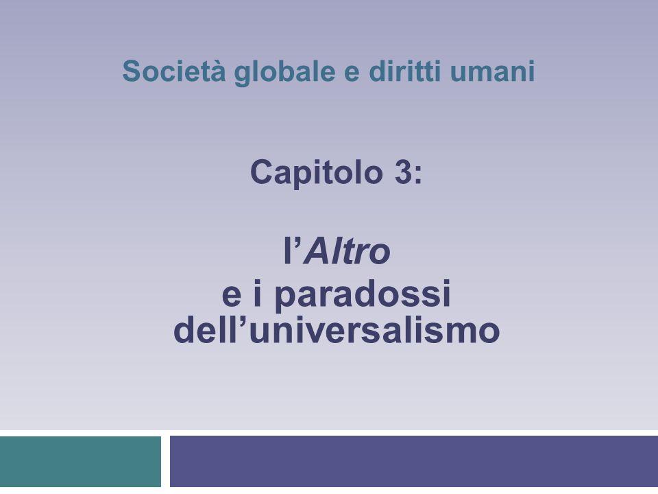 Società globale e diritti umani Capitolo 3: lAltro e i paradossi delluniversalismo
