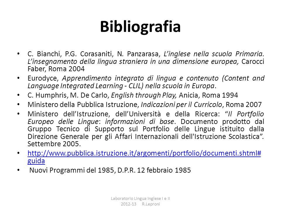 Bibliografia C. Bianchi, P.G. Corasaniti, N. Panzarasa, Linglese nella scuola Primaria. Linsegnamento della lingua straniera in una dimensione europea