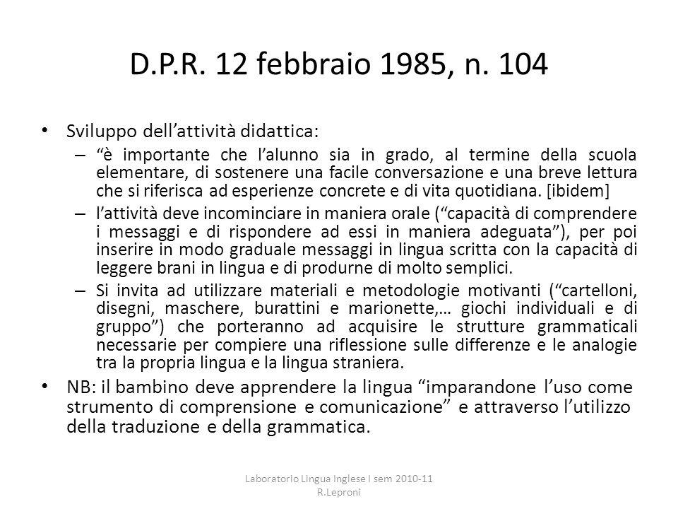D.P.R. 12 febbraio 1985, n. 104 Sviluppo dellattività didattica: – è importante che lalunno sia in grado, al termine della scuola elementare, di soste