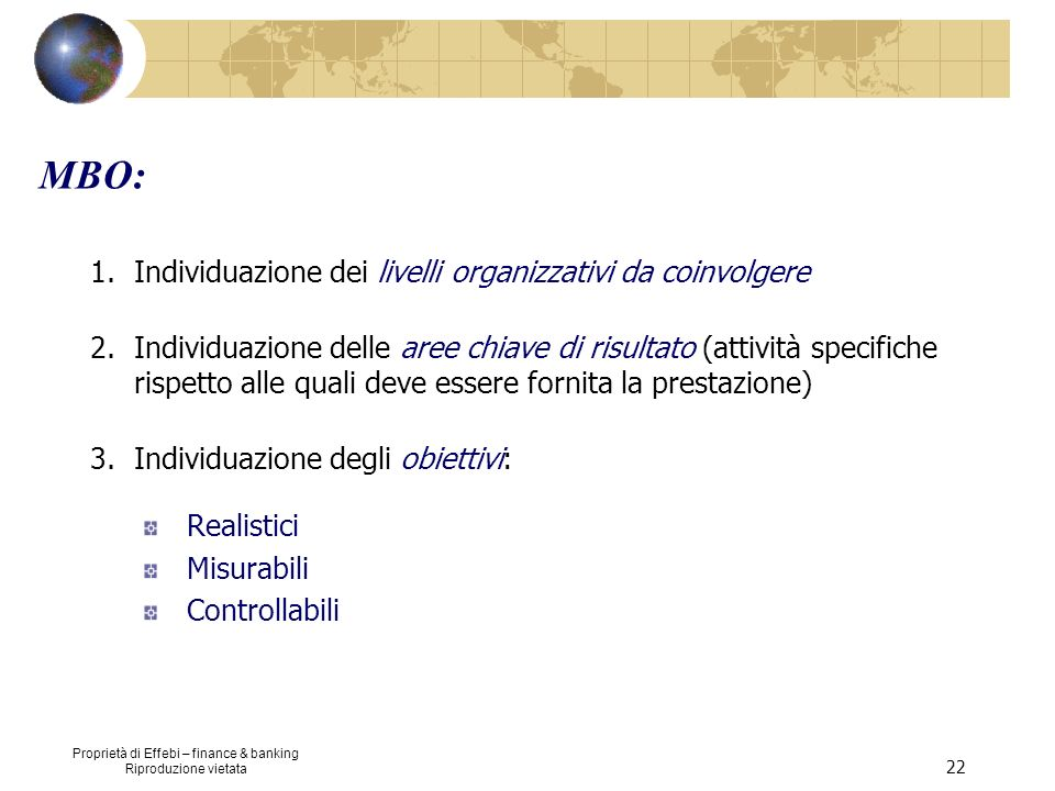 Proprietà di Effebi – finance & banking Riproduzione vietata 22 MBO: 1.Individuazione dei livelli organizzativi da coinvolgere 2.Individuazione delle