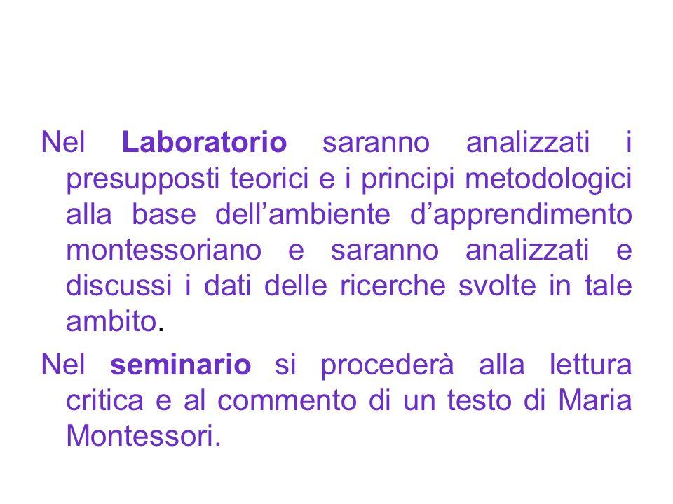 Nel Laboratorio saranno analizzati i presupposti teorici e i principi metodologici alla base dellambiente dapprendimento montessoriano e saranno anali