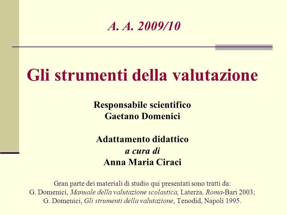 A. A. 2009/10 Gli strumenti della valutazione Responsabile scientifico Gaetano Domenici Adattamento didattico a cura di Anna Maria Ciraci Gran parte d