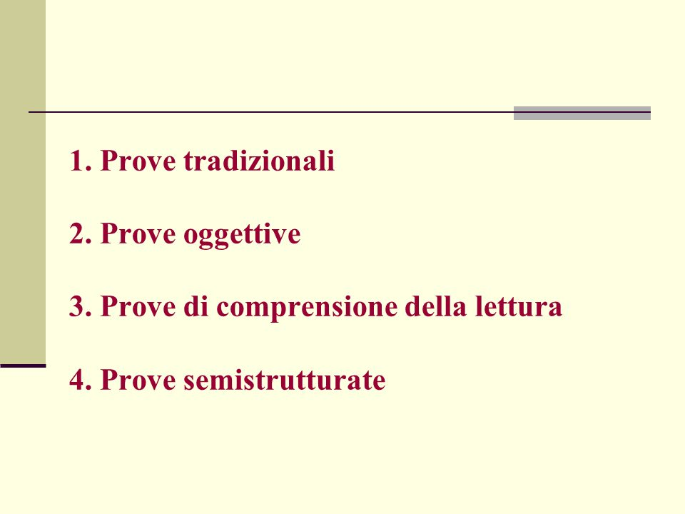 1. Prove tradizionali 2. Prove oggettive 3. Prove di comprensione della lettura 4. Prove semistrutturate