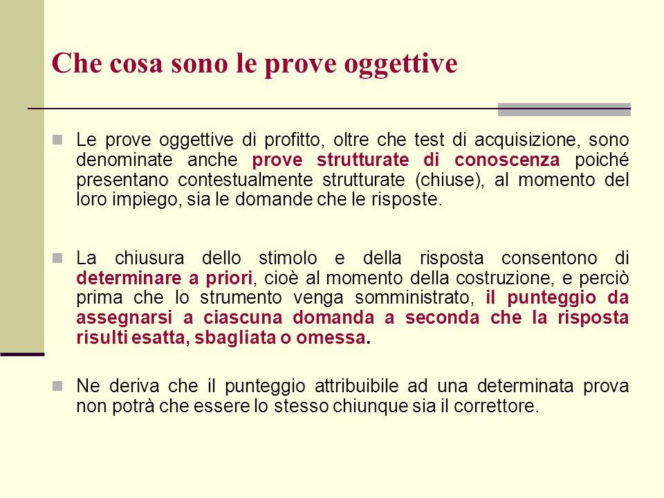 Che cosa sono le prove oggettive Le prove oggettive di profitto, oltre che test di acquisizione, sono denominate anche prove strutturate di conoscenza