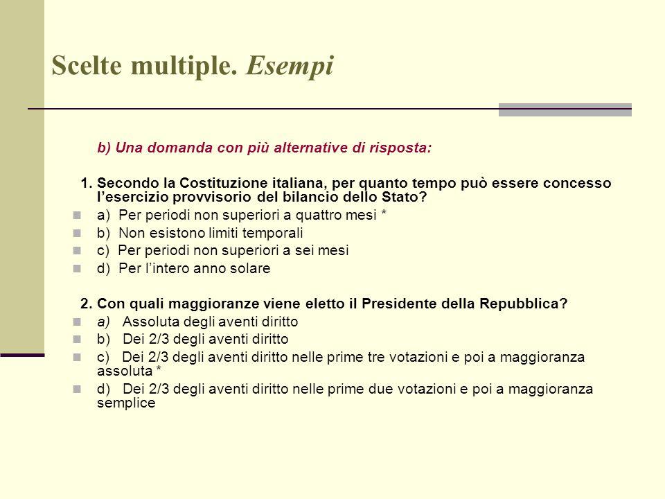 Scelte multiple. Esempi b) Una domanda con più alternative di risposta: 1. Secondo la Costituzione italiana, per quanto tempo può essere concesso lese
