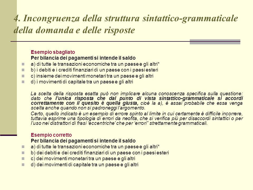 4. Incongruenza della struttura sintattico-grammaticale della domanda e delle risposte Esempio sbagliato Per bilancia dei pagamenti si intende il sald