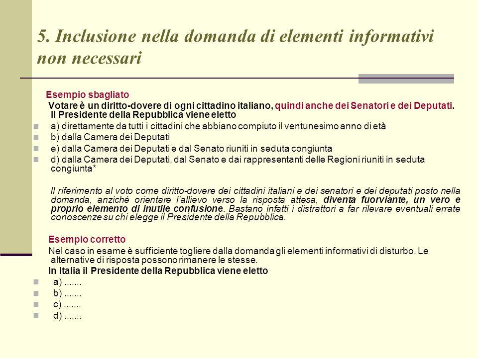 5. Inclusione nella domanda di elementi informativi non necessari Esempio sbagliato Votare è un diritto-dovere di ogni cittadino italiano, quindi anch