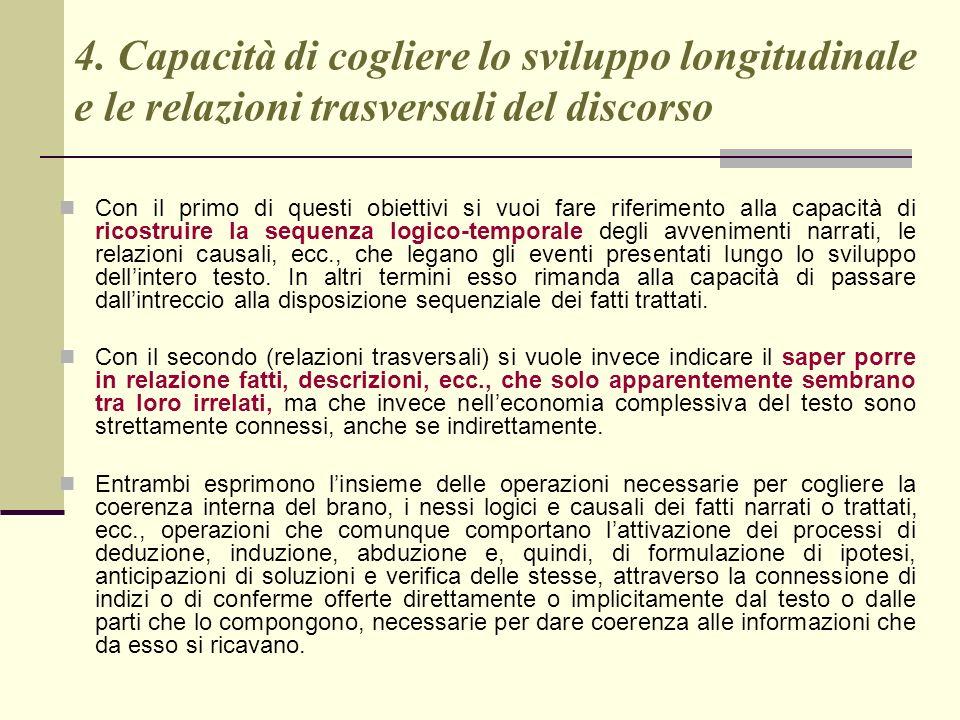 4. Capacità di cogliere lo sviluppo longitudinale e le relazioni trasversali del discorso Con il primo di questi obiettivi si vuoi fare riferimento al