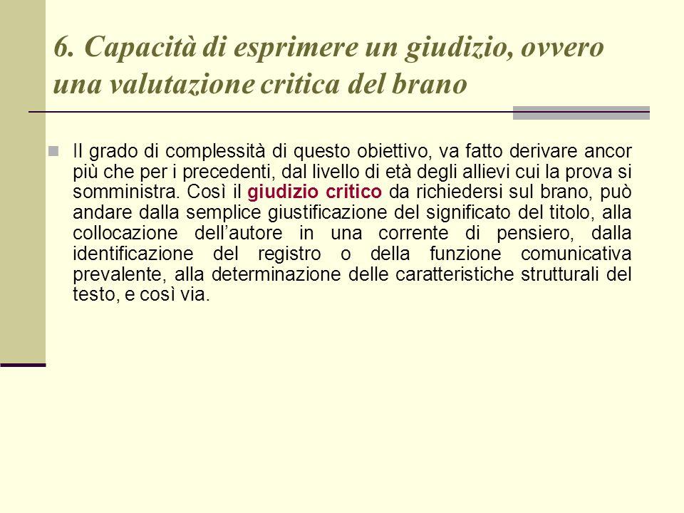 6. Capacità di esprimere un giudizio, ovvero una valutazione critica del brano Il grado di complessità di questo obiettivo, va fatto derivare ancor pi