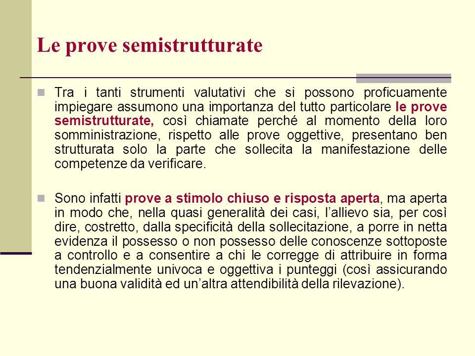 Le prove semistrutturate Tra i tanti strumenti valutativi che si possono proficuamente impiegare assumono una importanza del tutto particolare le prov