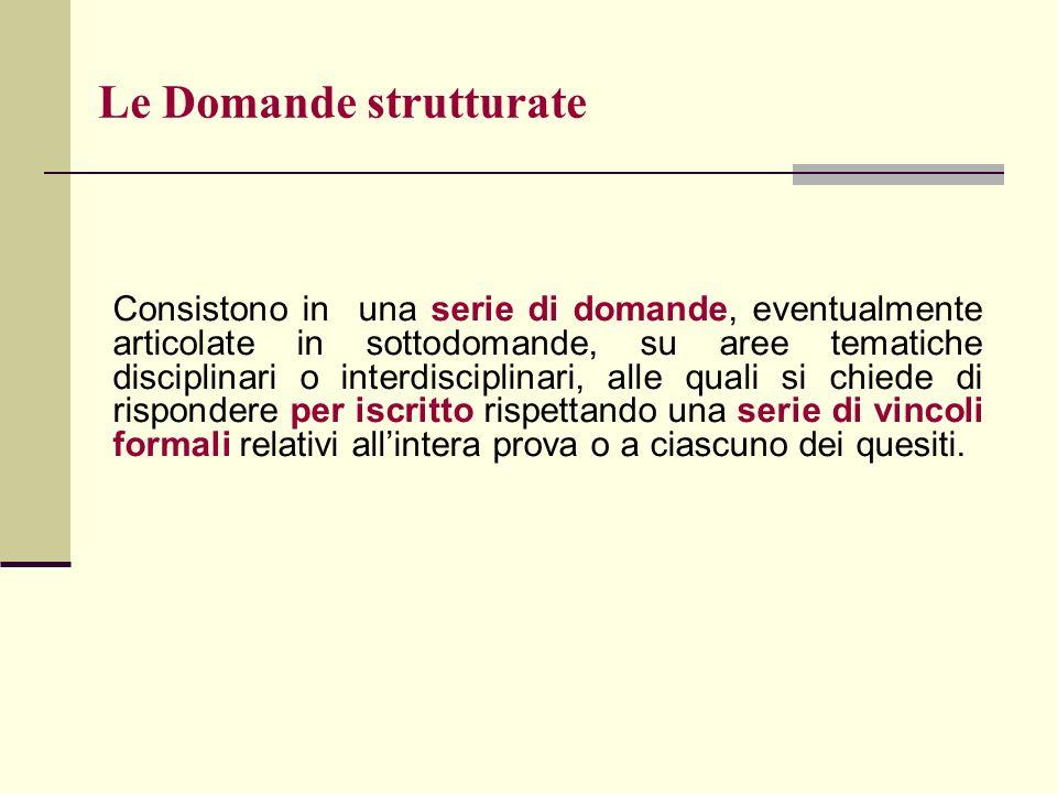 Le Domande strutturate Consistono in una serie di domande, eventualmente articolate in sottodomande, su aree tematiche disciplinari o interdisciplinar