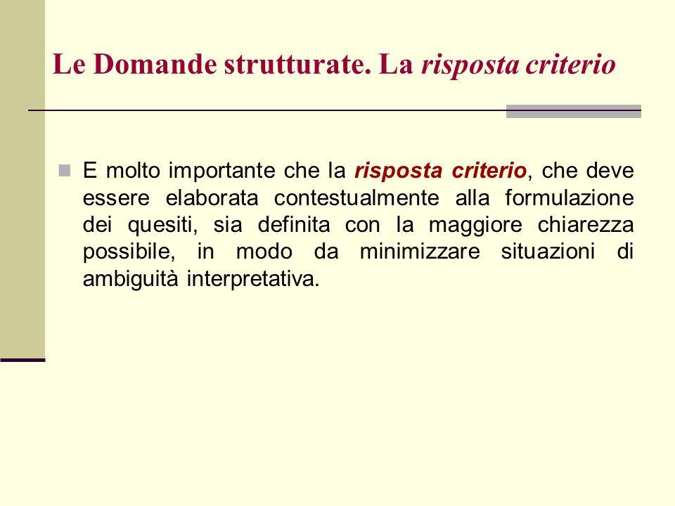 Le Domande strutturate. La risposta criterio E molto importante che la risposta criterio, che deve essere elaborata contestualmente alla formulazione
