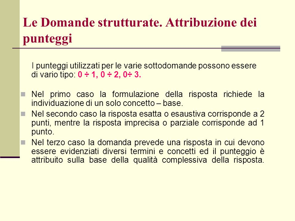 Le Domande strutturate. Attribuzione dei punteggi I punteggi utilizzati per le varie sottodomande possono essere di vario tipo: 0 ÷ 1, 0 ÷ 2, 0÷ 3. Ne