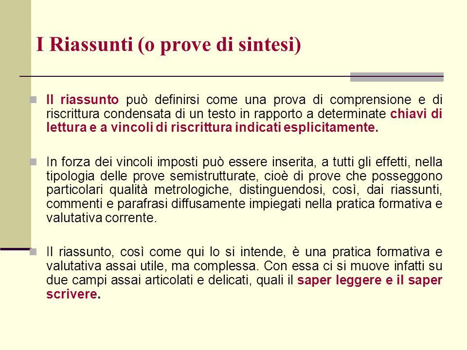 I Riassunti (o prove di sintesi) Il riassunto può definirsi come una prova di comprensione e di riscrittura condensata di un testo in rapporto a deter