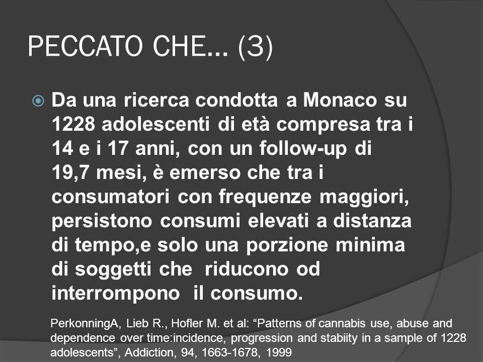 PECCATO CHE… (3) Da una ricerca condotta a Monaco su 1228 adolescenti di età compresa tra i 14 e i 17 anni, con un follow-up di 19,7 mesi, è emerso che tra i consumatori con frequenze maggiori, persistono consumi elevati a distanza di tempo,e solo una porzione minima di soggetti che riducono od interrompono il consumo.
