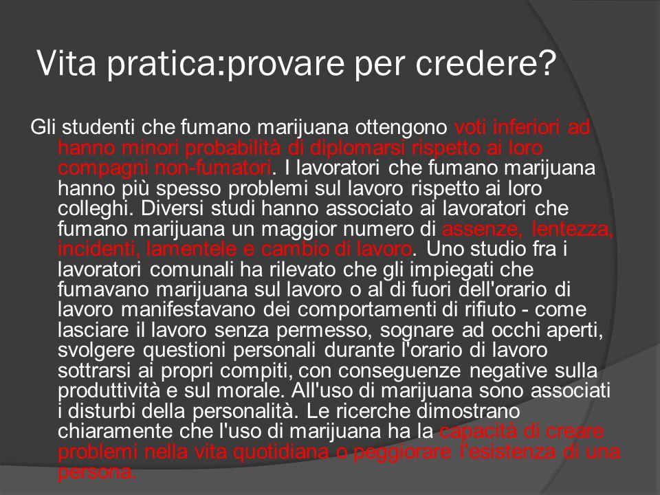 Vita pratica:provare per credere? Gli studenti che fumano marijuana ottengono voti inferiori ad hanno minori probabilità di diplomarsi rispetto ai lor