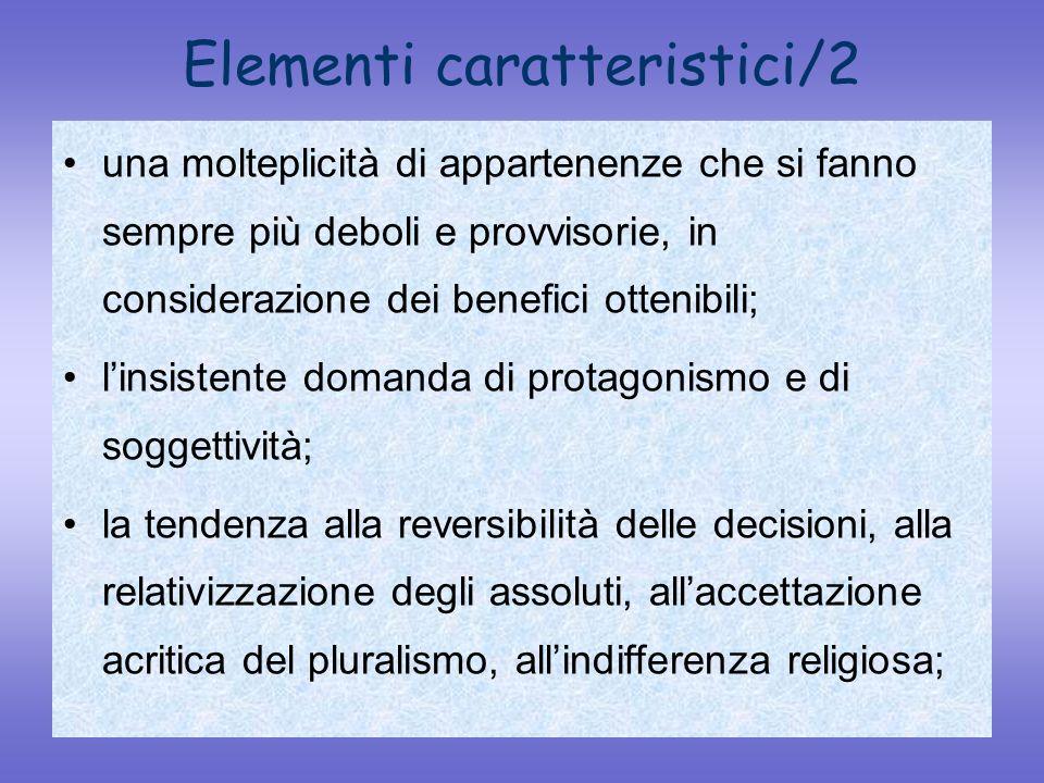 Elementi caratteristici/2 una molteplicità di appartenenze che si fanno sempre più deboli e provvisorie, in considerazione dei benefici ottenibili; li