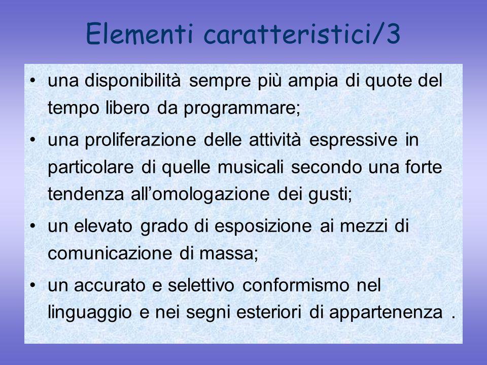 Elementi caratteristici/3 una disponibilità sempre più ampia di quote del tempo libero da programmare; una proliferazione delle attività espressive in